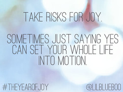 TAKE RISKS FOR OY 