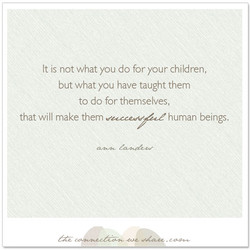 It is not what you do for your children, 