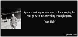 Space is waiting for our love, as I am longing for 