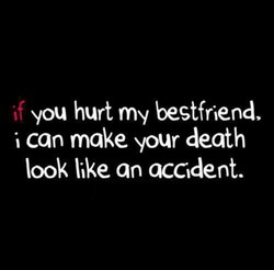 you hurt my bestfriend, 