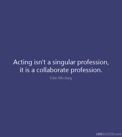 Acting isn't a singular profession, 