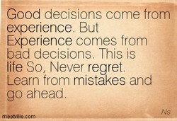 Good decisions come from 