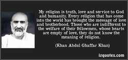 My religion is truth, love and service to God 