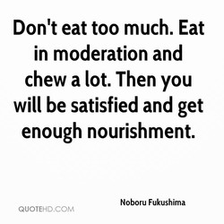 Don't eat too much. Eat 