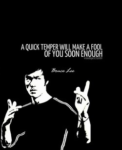 A QUICK TEMPER WILL MAKE A FOOL 