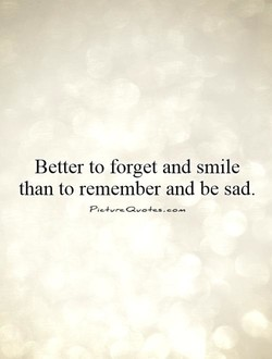 Better to forget and smile 