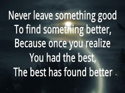 Never leave something good 