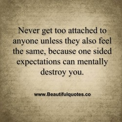Never get too attached to 
