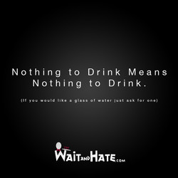 Nothing to Drink Means 
