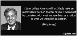I don't believe America will justifiably make an 