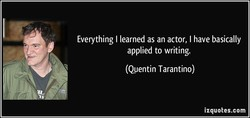 Everything I learned as an actor, I have basically 