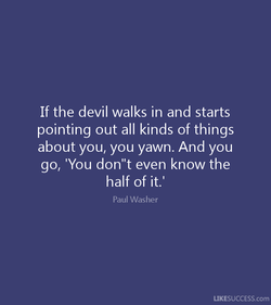 If the devil walks in and starts 