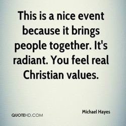 This is a nice event because it brings people together. It's radiant. You feel real Christian values. Michael Hayes QUOTEHD.CChM