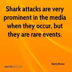 Shark attacks are very 