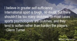 I believe in greater self-sufficiency. 