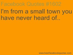 I'm from a small town you 