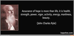 Assurance of hope is more than life, it is health, 