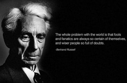 The whole problem with the world is that fools 