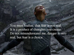 You must ealize, that fear isnot real. 