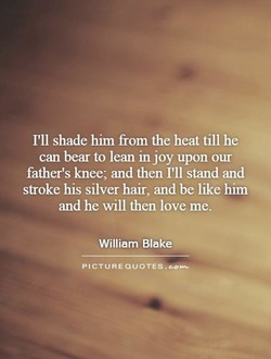 I'll shade him from the heat till he 