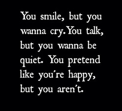 You smile, but you 