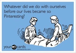 Whatever did we do with ourselves 