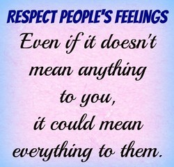 RESPECT PEOPLE'S FEELINGS Ecetv if it doesn't to gow, it coatd mean ecezgt/uhg to them.