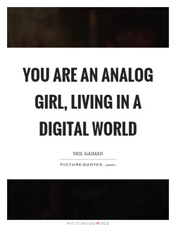 YOU ARE AN ANALOG 