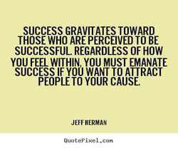 SUCCESS GRAVIT ATES TOWARD 