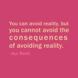 You can avoid reality, but 