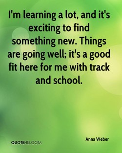 I'm learning a lot, and it's 