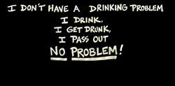 •C DON'T HAVE A DRINKING TROSLEM 