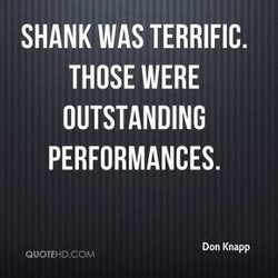 SHANK WAS TERRIFIC. 
