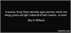In essence, String Theory describes space and time, matter and 