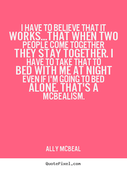I HAVE TO BELIEVE THAT IT 