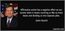 Affirmativ• action has a negative effect on our 