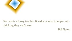 Success is a lousy teacher. It seduces smart people into 