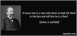 A brave man is a man who dares to look the Devil 