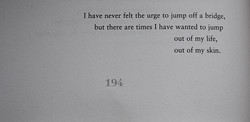 I have never felt the urge to jump off a bridge, 