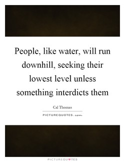 People, like water, will run 