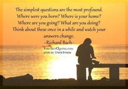 The simplest questions are the most profound. 