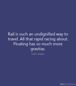 Rail is such an undignified way to 