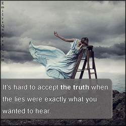It's hard to accept the truth when 