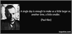 A single day is enough to make us a little larger or, 