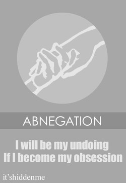 ABNEGATION I will be my undoing If I become my obsession it'shiddenme