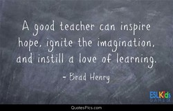 A yood tedcher can inspire 