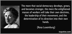 The more that social democracy develops, grows, 