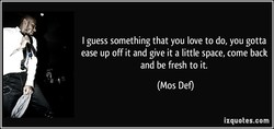 I guess something that you love to do, you gotta 
