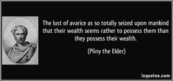The lust of avarice as so totally seized upon mankind 