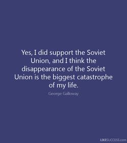 Yes, I did support the Soviet 